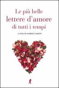 Le più belle lettere damore di tutti i tempi - Gabriele Dadati ...