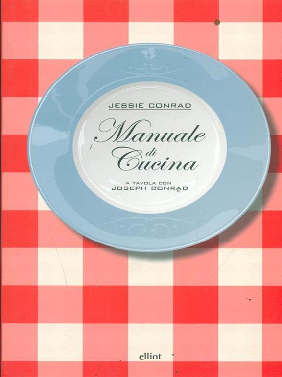 Manuale di cucina a tavola con joseph conrad jessie conrad libro elliot fuori collana ibs - Manuale di cucina professionale pdf ...