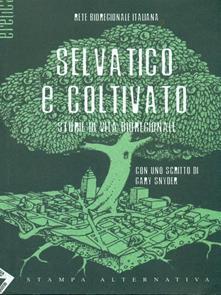Selvatico e coltivato. Storie di vita bioregionale - copertina