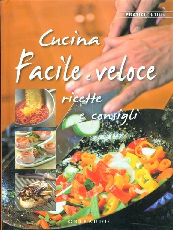 cucina facile e veloce ricette e consigli libro
