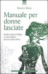 Manuale Per Donne Lasciate Rosario Alfano Libro Il Punto D Incontro Salute Benessere E Psiche Ibs