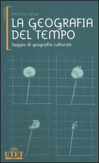 Image of La geografia del tempo. Saggio di geografia culturale