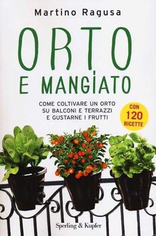 Image of Orto e mangiato. Come coltivare un orto su balconi e terrazzi e gustarne i frutti