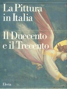 La pittura in Italia. Il Duecento e il Trecento. Ediz. illustrata