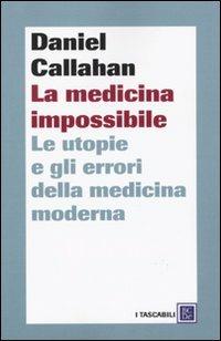 Image of La medicina impossibile. Le utopie e gli errori della medicina moderna