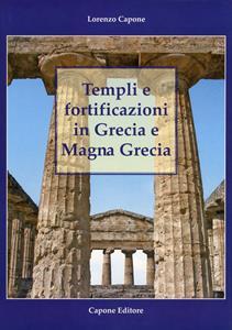 Templi e fortificazioni in Grecia e Magna Grecia. Ediz. italiana e inglese